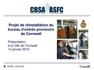 Projet de réinstallation du bureau d'entrée provisoire de Cornwall