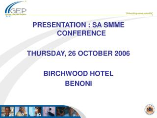 PRESENTATION : SA SMME CONFERENCE THURSDAY, 26 OCTOBER 2006 BIRCHWOOD HOTEL BENONI