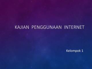 KAJIAN  PENGGUNAAN  INTERNET