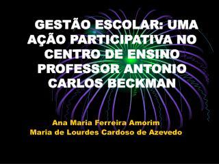 GESTÃO ESCOLAR: UMA AÇÃO PARTICIPATIVA NO CENTRO DE ENSINO PROFESSOR ANTONIO CARLOS BECKMAN