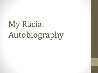 My Racial Autobiography