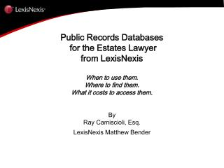 Public Records Databases  for the Estates Lawyer from LexisNexis When to use them.