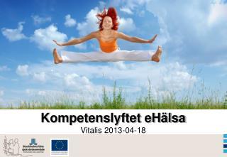Kompetenslyftet eHälsa Vitalis  2013-04-18