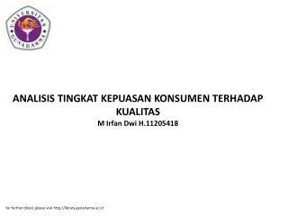 ANALISIS TINGKAT KEPUASAN KONSUMEN TERHADAP KUALITAS M Irfan Dwi H.11205418