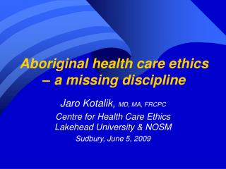 Aboriginal health care ethics � a missing discipline