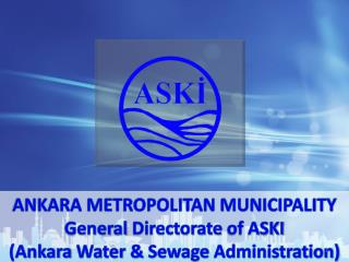 ANKARA  METROPOLITAN MUNICIPALITY General  Directorate  of ASKI