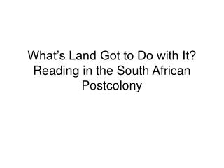 What's Land Got to Do with It?  Reading in the South African Postcolony