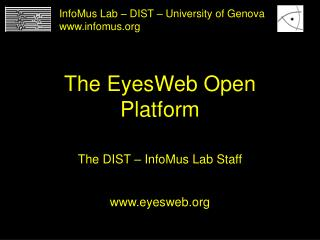 The EyesWeb Open Platform The DIST – InfoMus Lab Staff eyesweb
