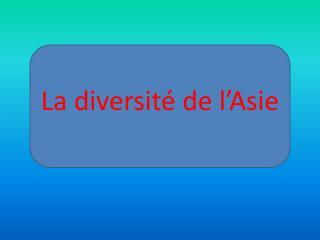 La diversit� de l�Asie