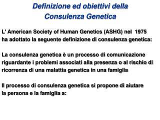 Definizione ed obiettivi della  Consulenza Genetica