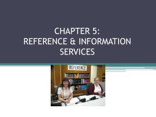 CHAPTER 5: REFERENCE & INFORMATION SERVICES