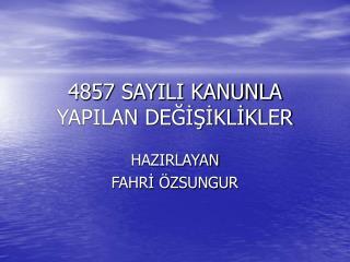 4857 SAYILI KANUNLA YAPILAN DEĞİŞİKLİKLER