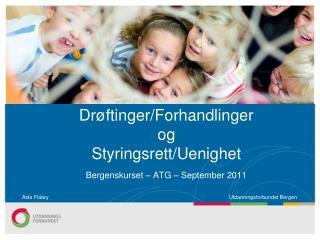 Drøftinger/Forhandlinger og Styringsrett/Uenighet Bergenskurset – ATG – September 2011