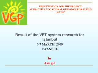 Result of the VET system research for Istanbul 6-7 MARCH  2009 ISTANBUL by Asir gul