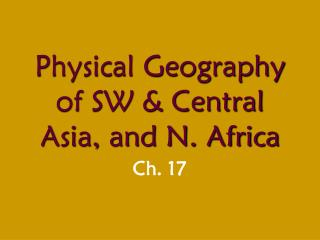 Physical Geography of SW & Central Asia, and N. Africa