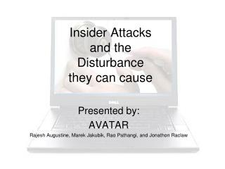Insider Attacks  and the Disturbance they can cause