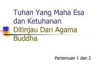 T uhan Yang Maha Esa dan Ketuhanan  Ditinjau Dari Agama Buddha