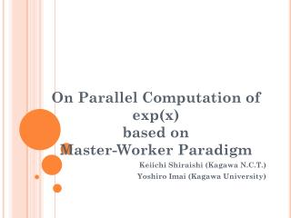 On Parallel Computation  o f  exp(x) based  on Master-Worker Paradigm
