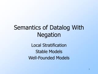 Semantics of Datalog With Negation