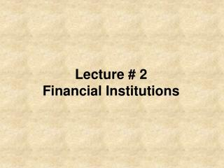 Lecture  2 Financial Institutions