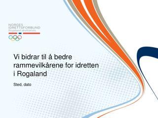Vi bidrar til å bedre rammevilkårene for idretten  i Rogaland