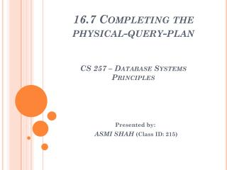 16.7 Completing the physical-query-plan CS 257 – Database Systems Principles