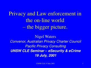 Privacy and Law enforcement in the on-line world  � the bigger picture.