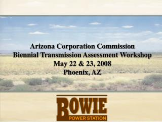 Arizona Corporation Commission Biennial Transmission Assessment Workshop May 22 & 23, 2008