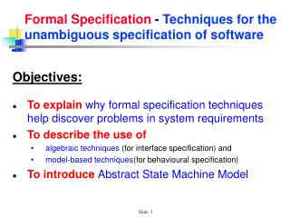 Formal Specification  -  Techniques for the unambiguous specification of software