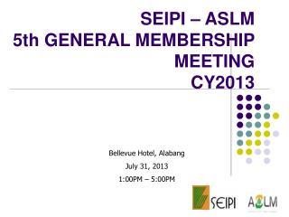 SEIPI – ASLM 5th GENERAL MEMBERSHIP MEETING CY2013