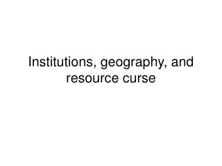 Institutions, geography, and resource curse