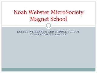 Noah Webster  MicroSociety  Magnet School