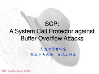 SCP:  A System Call Protector against Buffer Overflow Attacks