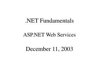 .NET Fundamentals ASP.NET Web Services December 11, 2003