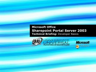 Microsoft Office Sharepoint Portal Server 2003 Technical Briefing:  Developer Basics
