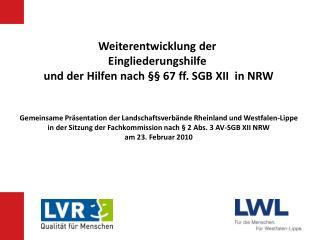 Weiterentwicklung der  Eingliederungshilfe  und der Hilfen nach §§ 67 ff. SGB XII  in NRW