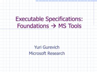 Executable Specifications:  Foundations  ? MS Tools