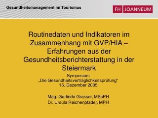 """Symposium  """"Die Gesundheitsverträglichkeitsprüfung"""" 15. Dezember 2005 Mag. Gerlinde Grasser, MScPH"""