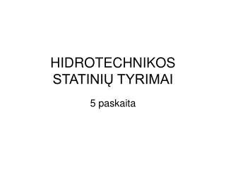 HIDROTECHNIKOS STATINIŲ TYRIMAI