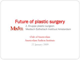 Future of plastic surgery Z. Kruppa plastic surgeon                          Medisch Esthetisch Instituut Amsterdam