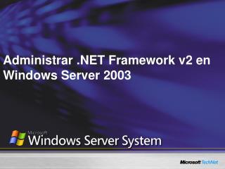 Administrar .NET Framework v2 en Windows Server 2003