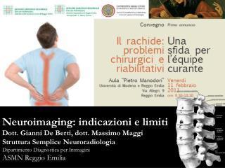 Neuroimaging: indicazioni e limiti Dott. Gianni De Berti, dott. Massimo Maggi