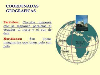 Paralelos: Círculos  menores que se disponen paralelos al ecuador al norte y el sur de éste .