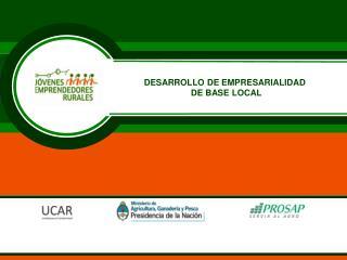 DESARROLLO DE EMPRESARIALIDAD  DE BASE LOCAL