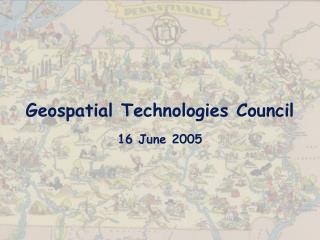 Geospatial Technologies Council 16 June 2005