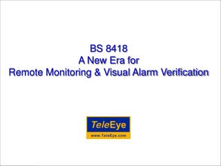 BS 8418 A New Era for  Remote Monitoring  Visual Alarm Verification