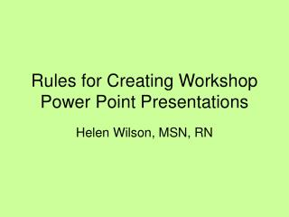 Rules for Creating Workshop Power Point Presentations
