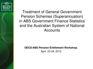 OECD/ABS Pension Entitlement Workshop. April  22-24, 2013