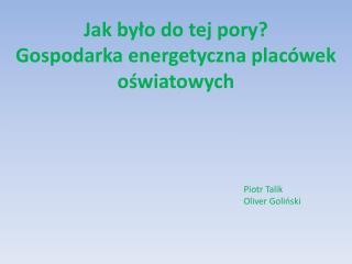 Jak było do tej pory?  Gospodarka energetyczna placówek oświatowych