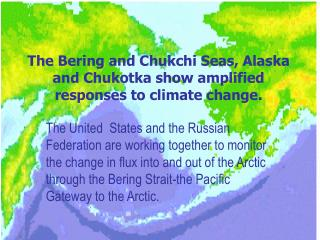 The Bering and Chukchi Seas, Alaska and Chukotka show amplified responses to climate change.